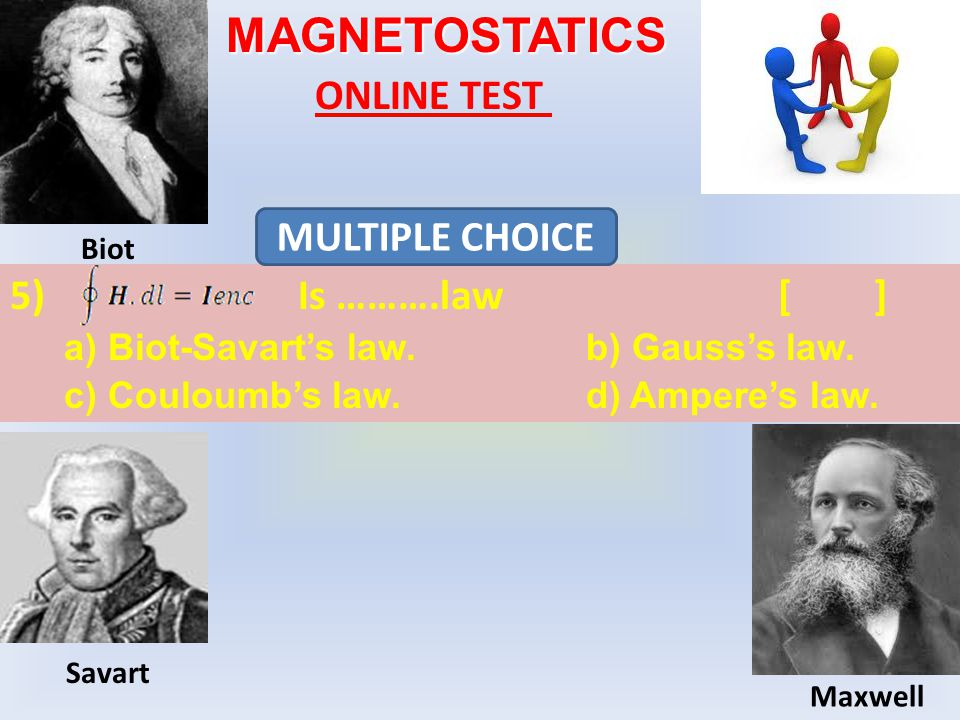 MAGNETOSTATICS ONLINE TEST 5)Is ……….law[] a) Biot-Savart's law.b) Gauss's law.