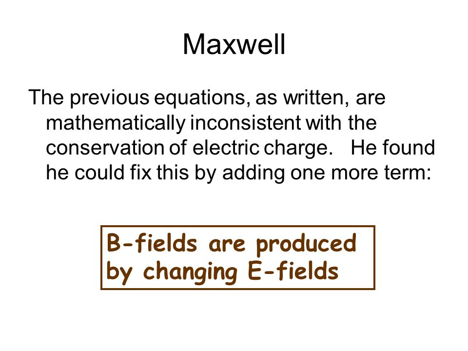 Maxwell The previous equations, as written, are mathematically inconsistent with the conservation of electric charge.