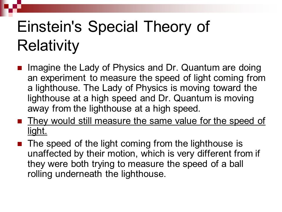 Einstein's Special Theory of Relativity Imagine the Lady of Physics and Dr. Quantum are doing an experiment to measure the speed of light coming from