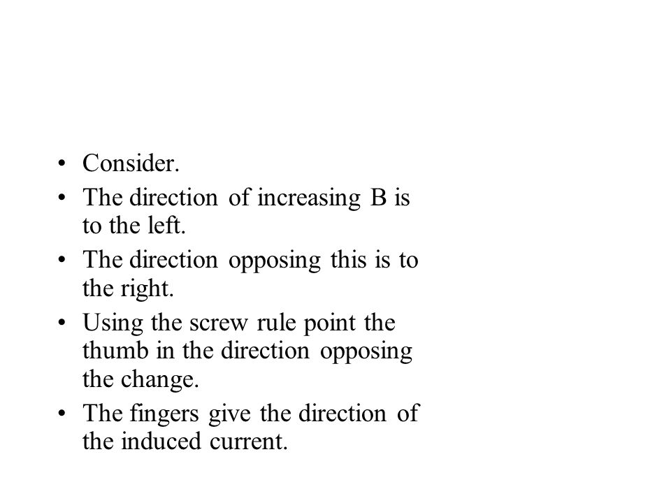 Consider. The direction of increasing B is to the left.