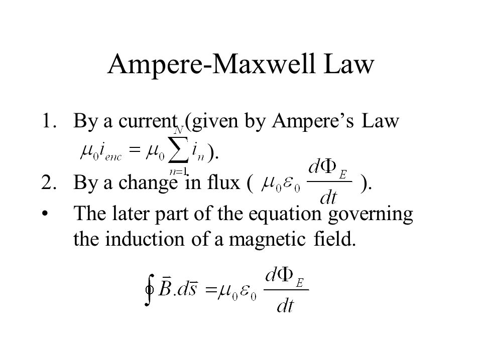 Ampere-Maxwell Law 1.By a current (given by Ampere's Law ).