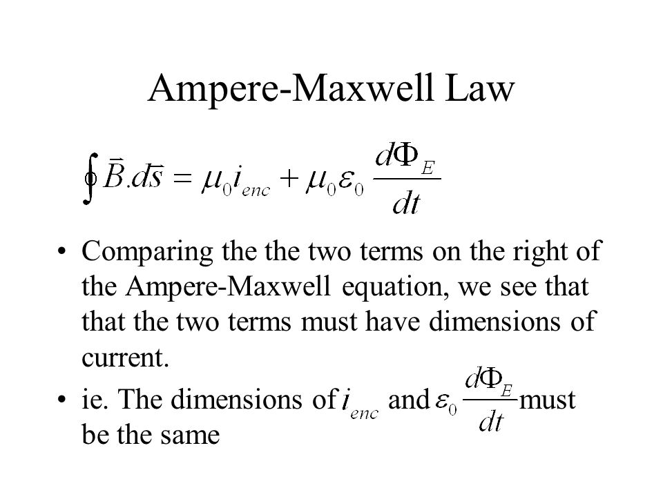 Ampere-Maxwell Law Comparing the the two terms on the right of the Ampere-Maxwell equation, we see that that the two terms must have dimensions of current.