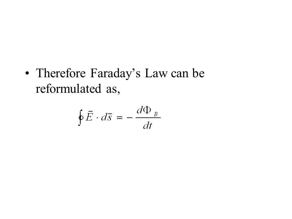 Therefore Faraday's Law can be reformulated as,