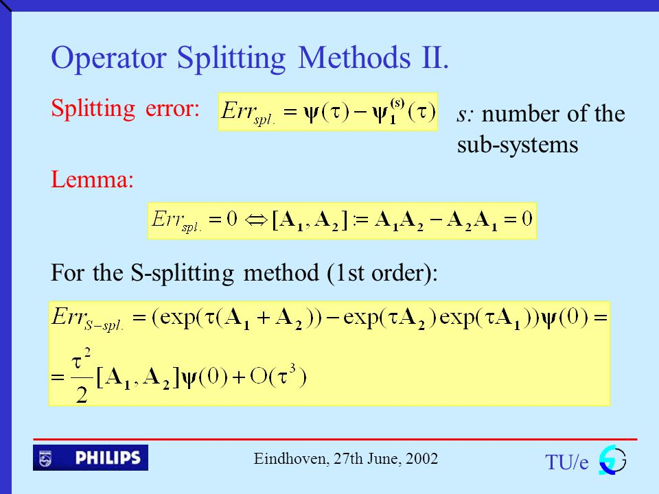 TU/e Eindhoven, 27th June, 2002 Operator Splitting Methods II.