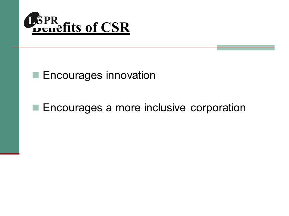 Benefits of CSR Encourages innovation Encourages a more inclusive corporation