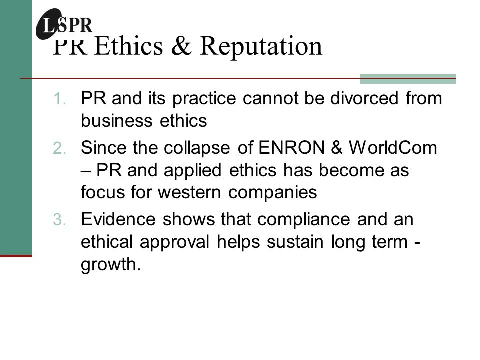 1. PR and its practice cannot be divorced from business ethics 2.