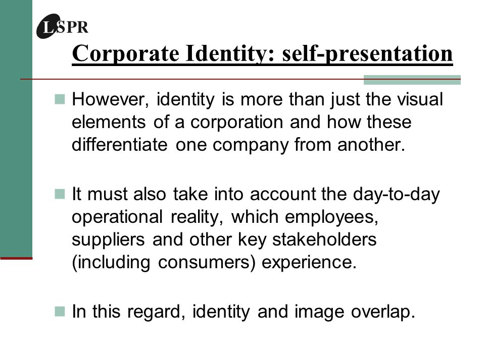 Corporate Identity: self-presentation However, identity is more than just the visual elements of a corporation and how these differentiate one company from another.