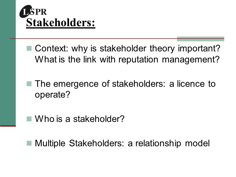 Stakeholders: Context: why is stakeholder theory important.