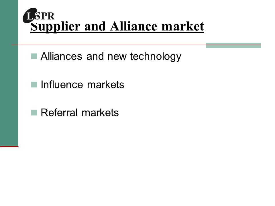Supplier and Alliance market Alliances and new technology Influence markets Referral markets