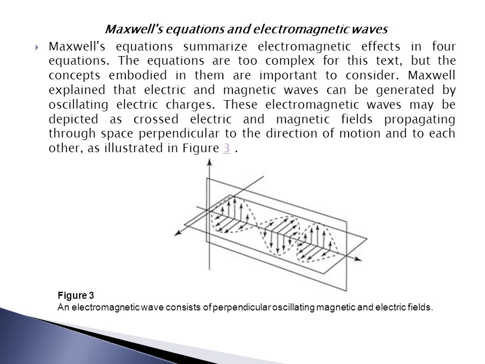 Maxwell's equations and electromagnetic waves  Maxwell's equations summarize electromagnetic effects in four equations. The equations are too complex