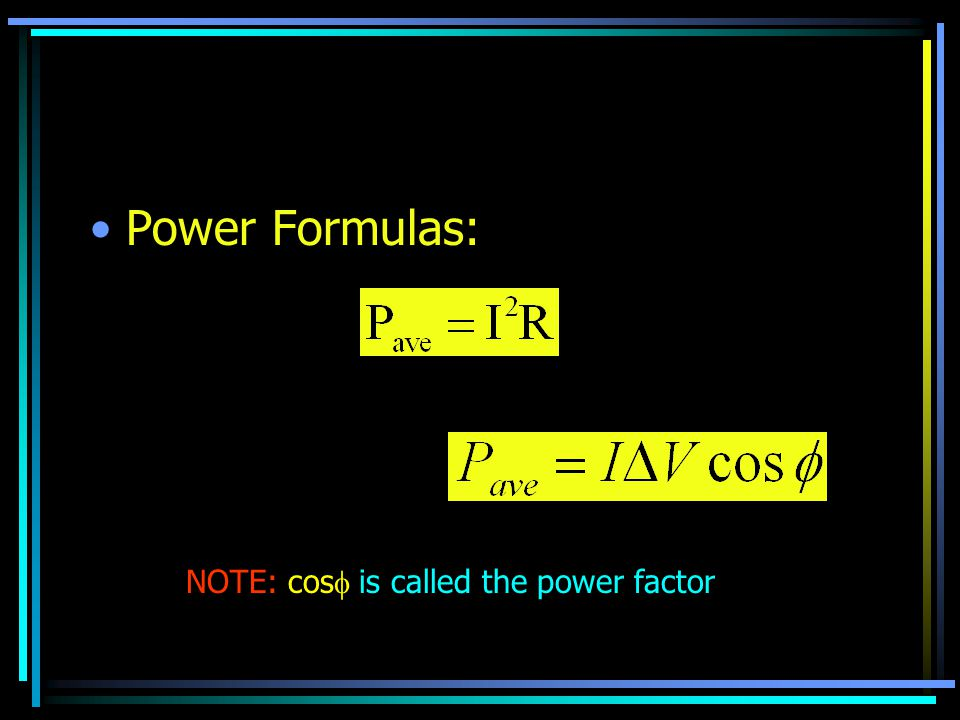 Power Formulas: NOTE: cos  is called the power factor