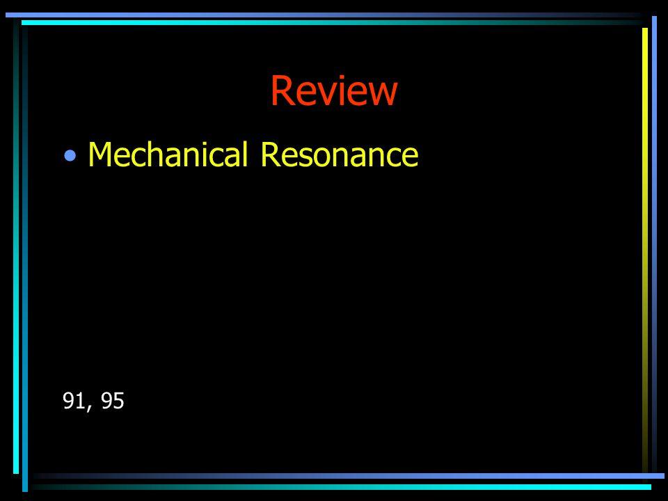 Review Mechanical Resonance 91, 95