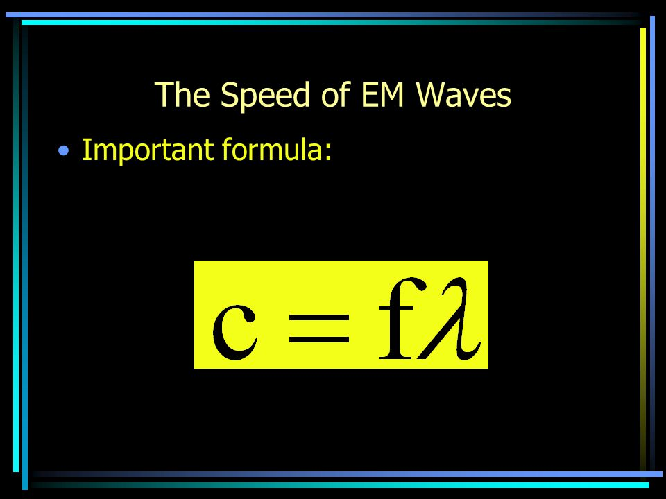 The Speed of EM Waves Important formula: