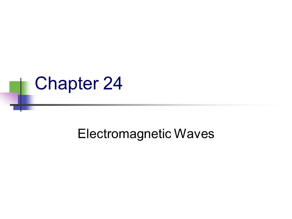 Chapter 24 Electromagnetic Waves