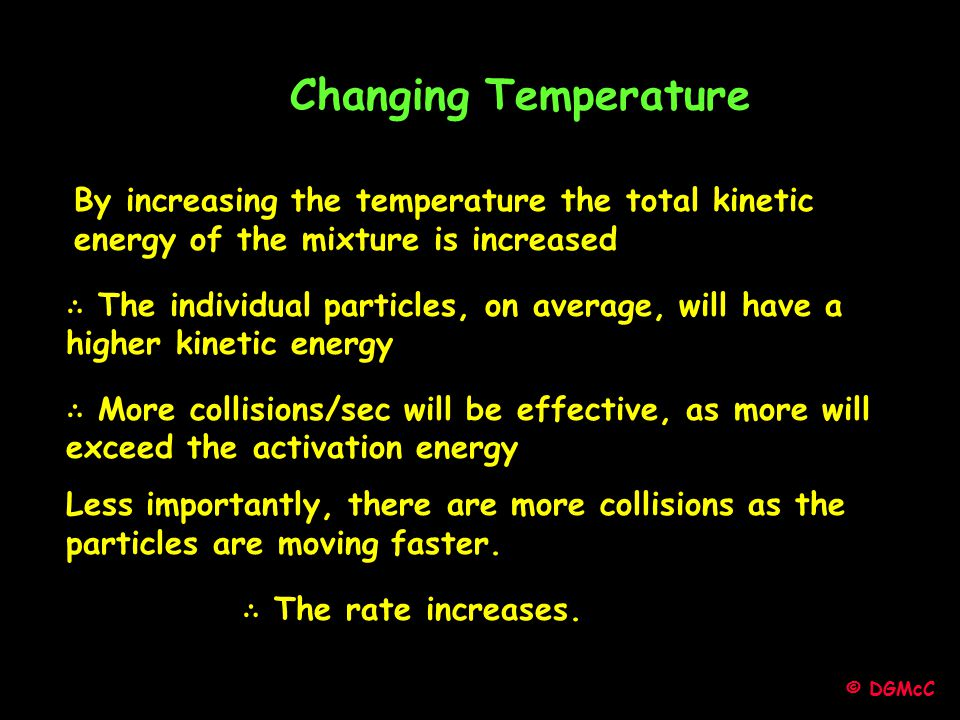 © DGMcC Changing Temperature By increasing the temperature the total kinetic energy of the mixture is increased ∴ The individual particles, on average