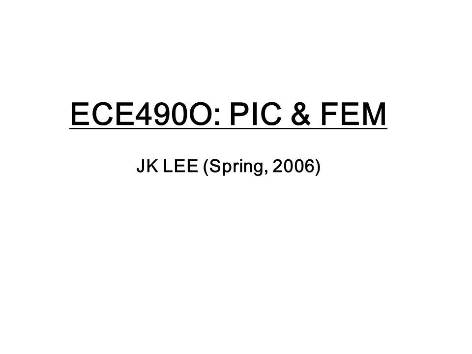 ECE490O: PIC & FEM JK LEE (Spring, 2006)