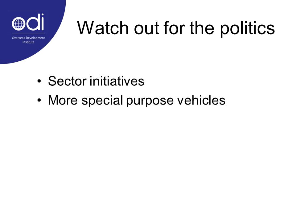 Watch out for the politics Sector initiatives More special purpose vehicles