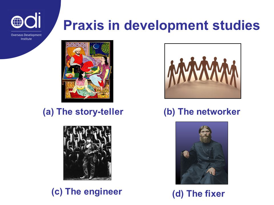 Praxis in development studies (a) The story-teller(b) The networker (c) The engineer (d) The fixer