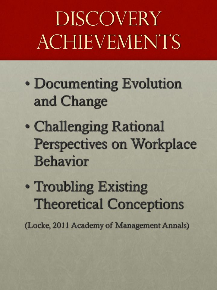 Discovery Achievements Documenting Evolution and ChangeDocumenting Evolution and Change Challenging Rational Perspectives on Workplace BehaviorChallen