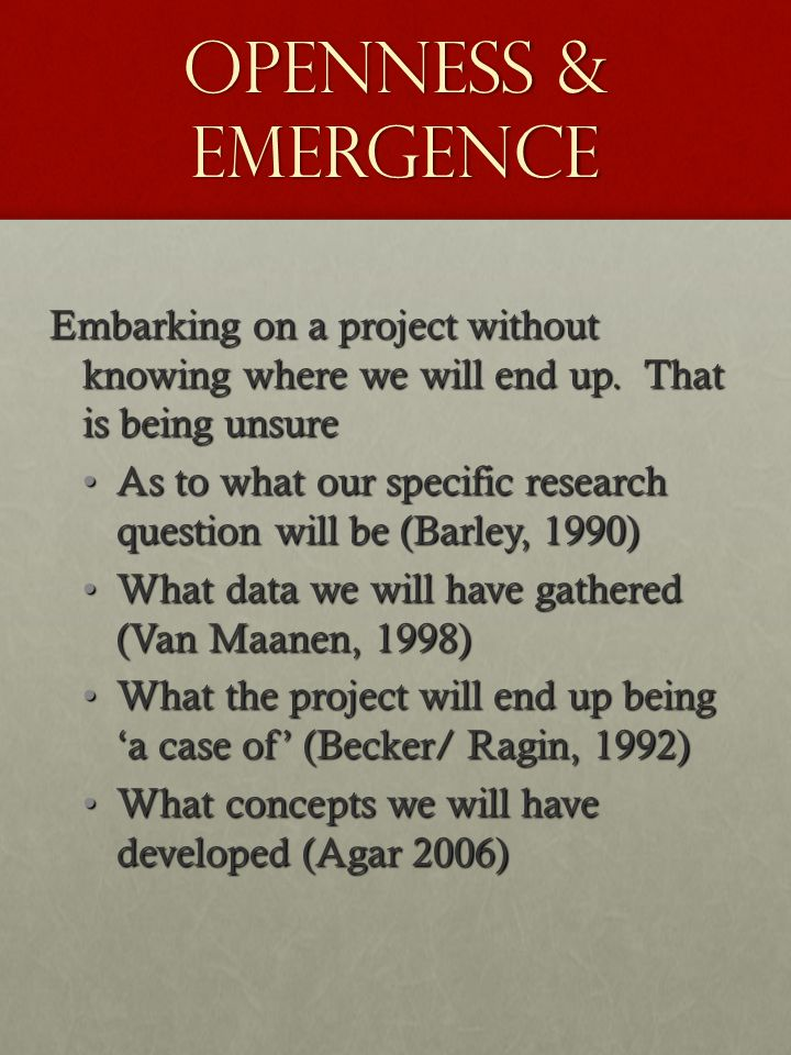 Openness & Emergence Embarking on a project without knowing where we will end up. That is being unsure As to what our specific research question will