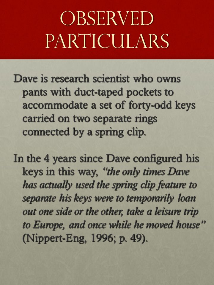 Observed Particulars Dave is research scientist who owns pants with duct-taped pockets to accommodate a set of forty-odd keys carried on two separate
