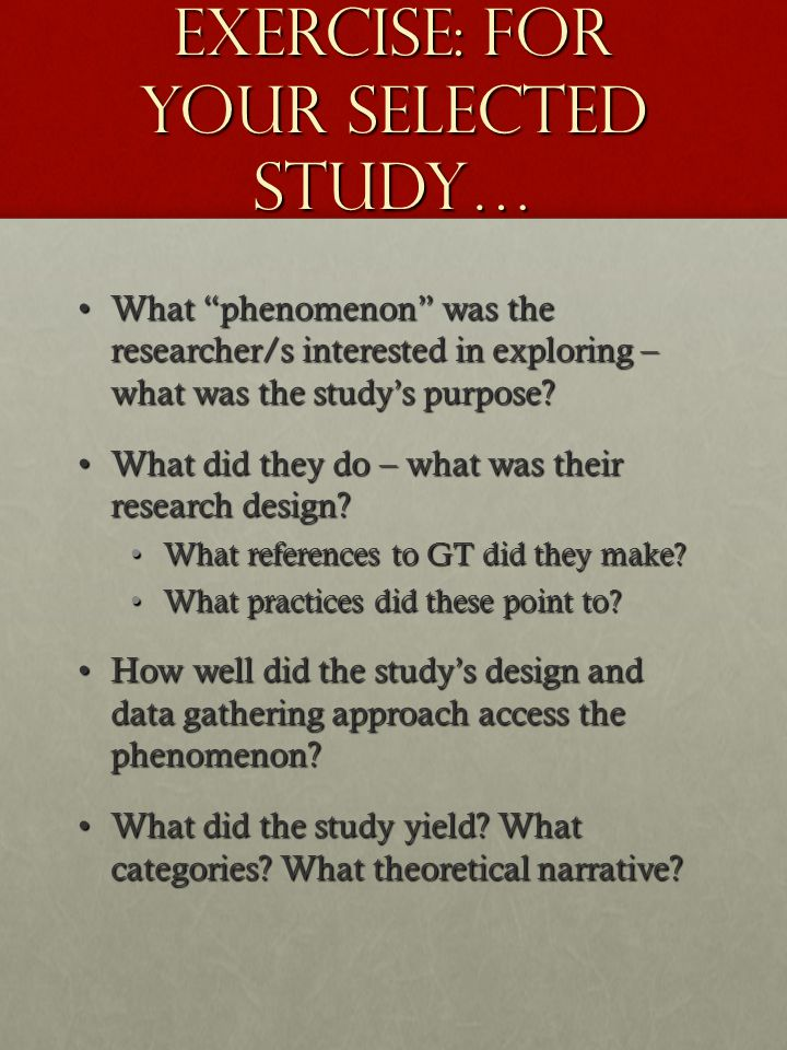 "Exercise: For your selected study… What ""phenomenon"" was the researcher/s interested in exploring – what was the study's purpose?What ""phenomenon"" was"