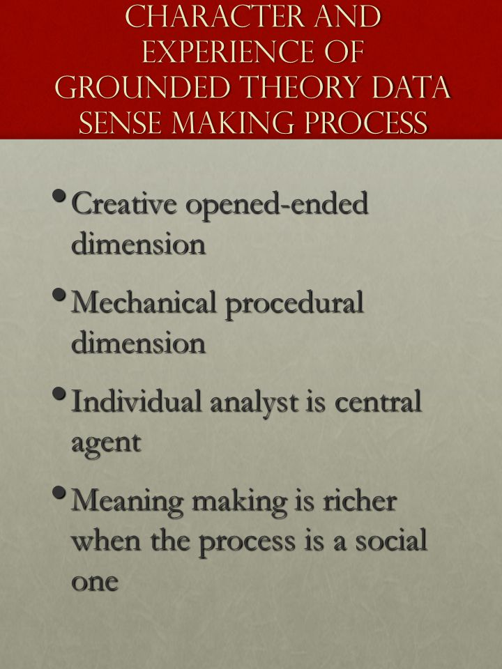 Character and Experience of Grounded Theory Data Sense Making Process Creative opened-ended dimension Creative opened-ended dimension Mechanical proce