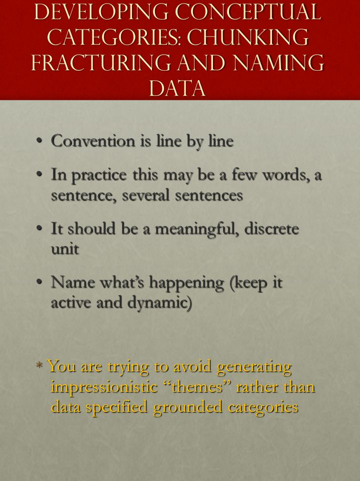 Developing Conceptual Categories: Chunking Fracturing and Naming Data Convention is line by line Convention is line by line In practice this may be a
