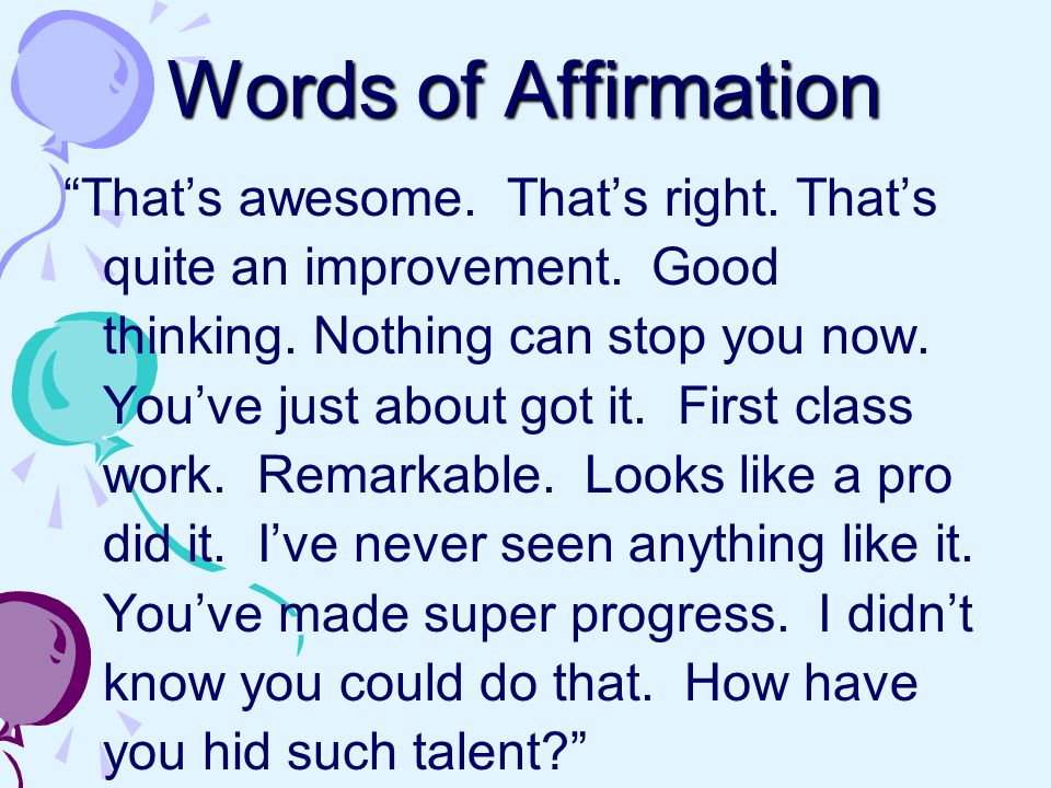 Words of Affirmation That's awesome. That's right.