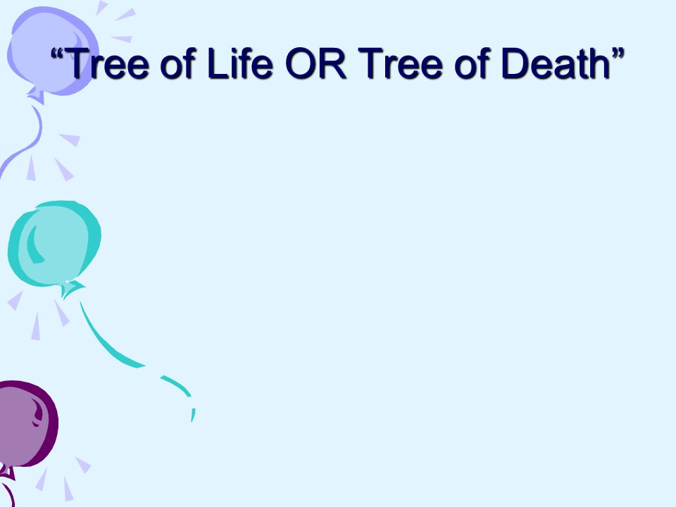 Tree of Life OR Tree of Death