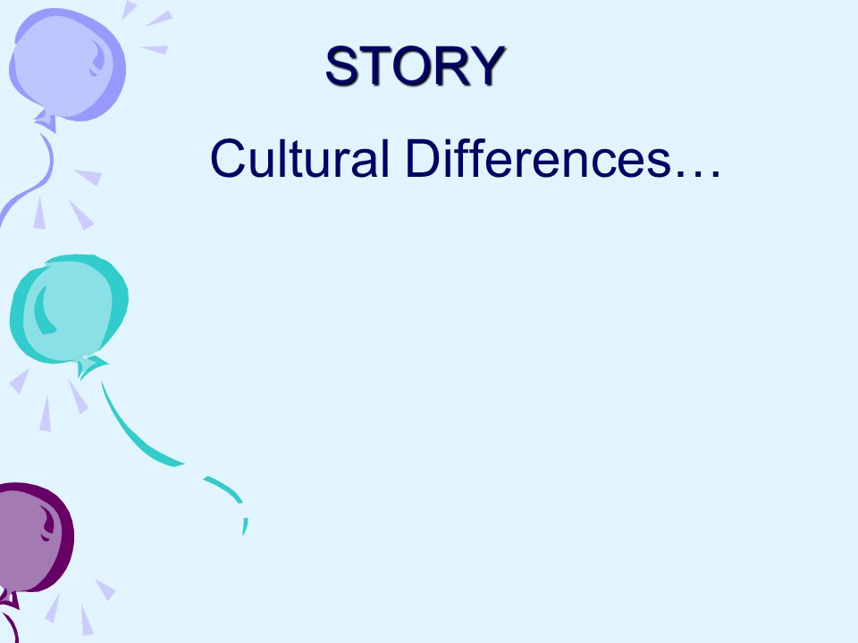 STORY Cultural Differences…