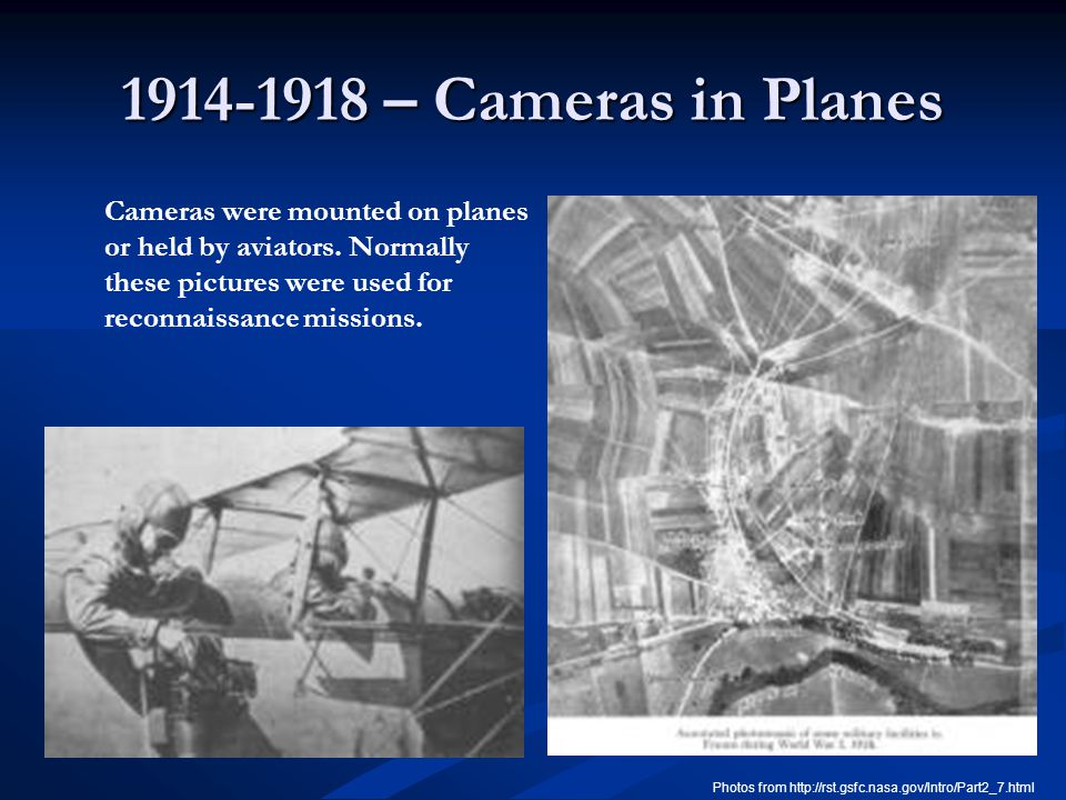 1914-1918 – Cameras in Planes Cameras were mounted on planes or held by aviators. Normally these pictures were used for reconnaissance missions. Photo
