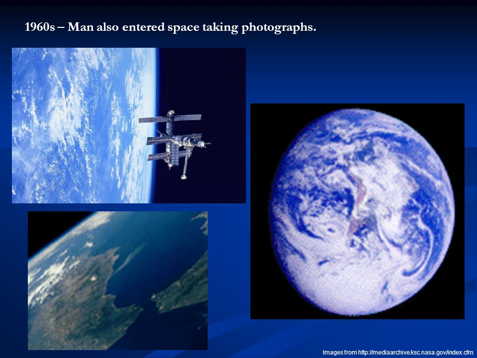 1960s – Man also entered space taking photographs. Images from http://mediaarchive.ksc.nasa.gov/index.cfm