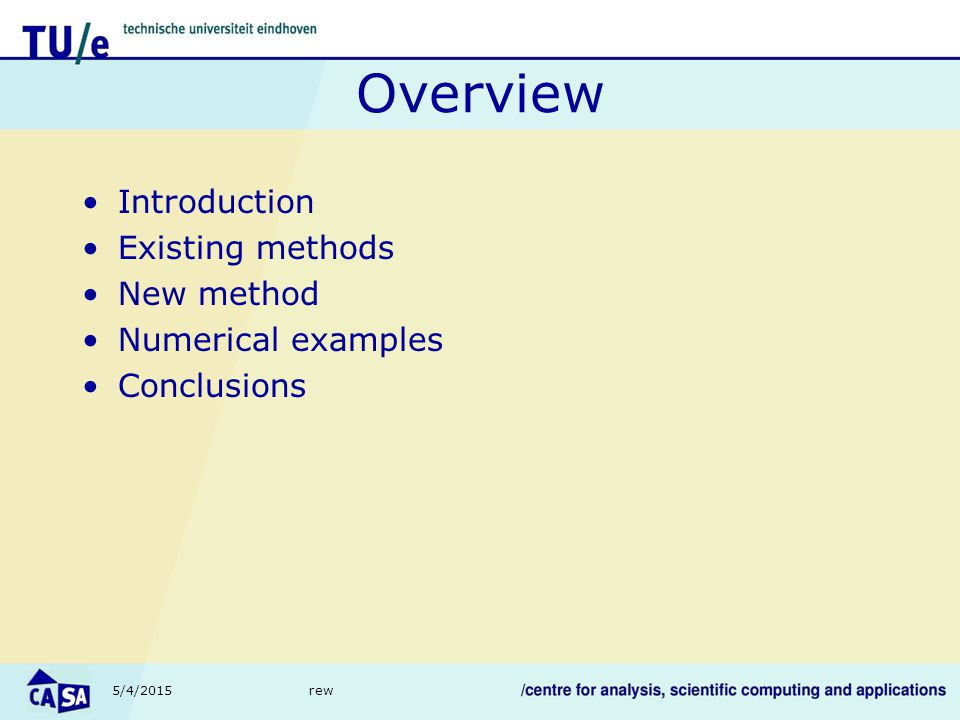 5/4/2015rew Overview Introduction Existing methods New method Numerical examples Conclusions