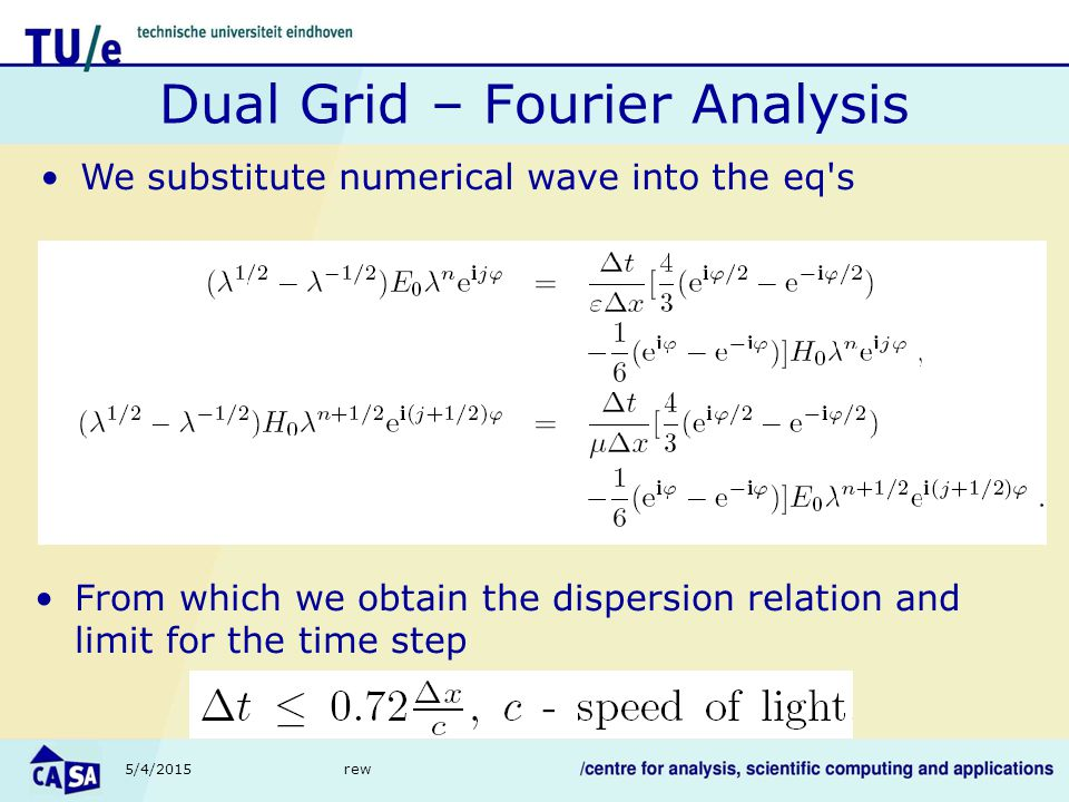 5/4/2015rew Dual Grid – Fourier Analysis We substitute numerical wave into the eq s From which we obtain the dispersion relation and limit for the time step