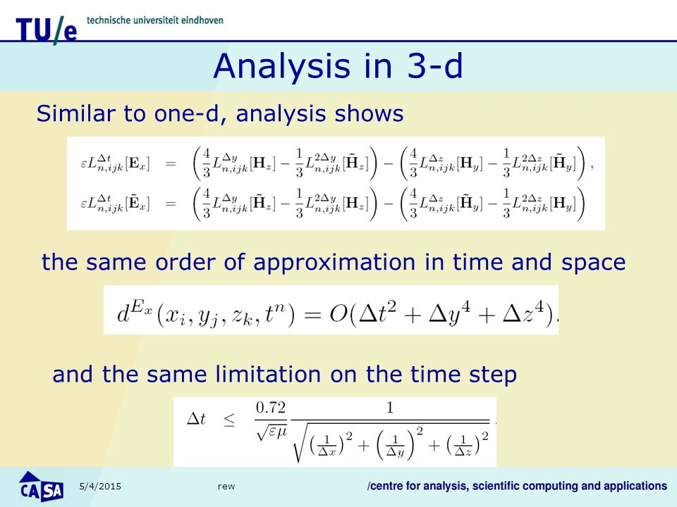 5/4/2015rew Analysis in 3-d Similar to one-d, analysis shows the same order of approximation in time and space and the same limitation on the time step