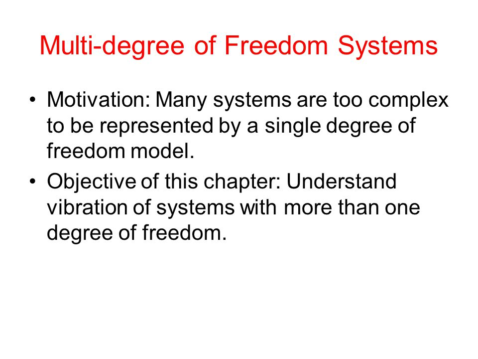 Multi-degree of Freedom Systems Motivation: Many systems are too complex to be represented by a single degree of freedom model.