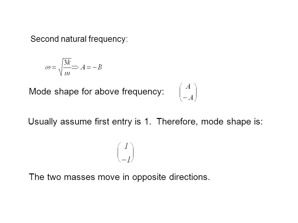 Second natural frequency: Mode shape for above frequency: Usually assume first entry is 1.
