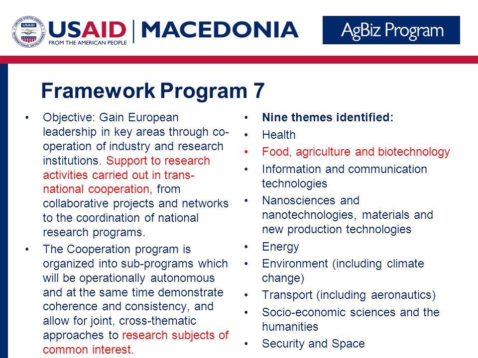 Framework Program 7 Objective: Gain European leadership in key areas through co- operation of industry and research institutions.