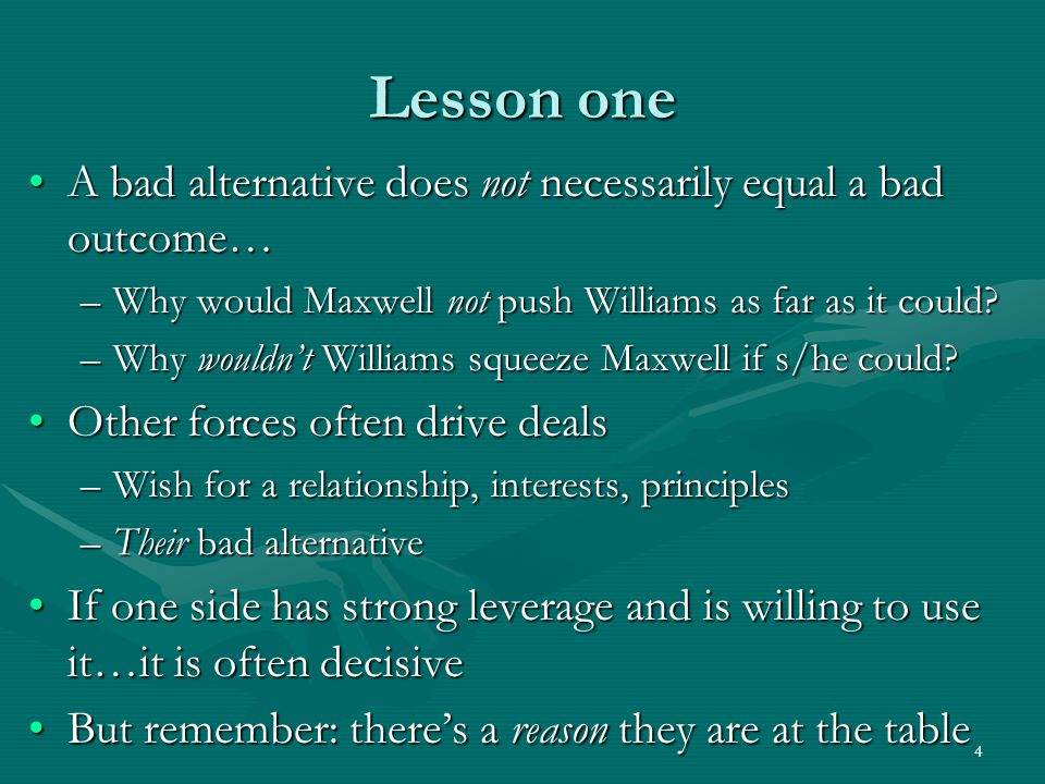 Lesson one A bad alternative does not necessarily equal a bad outcome…A bad alternative does not necessarily equal a bad outcome… –Why would Maxwell not push Williams as far as it could.