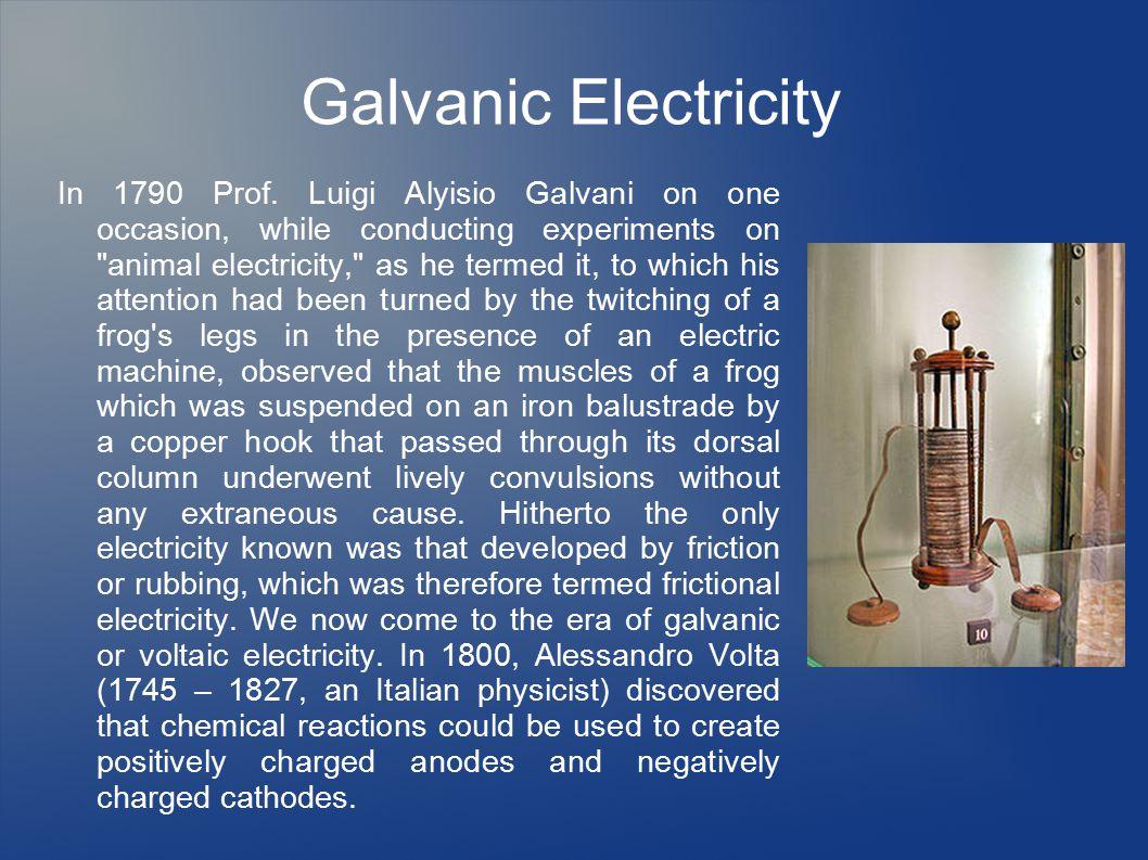 Galvanic Electricity In 1790 Prof.