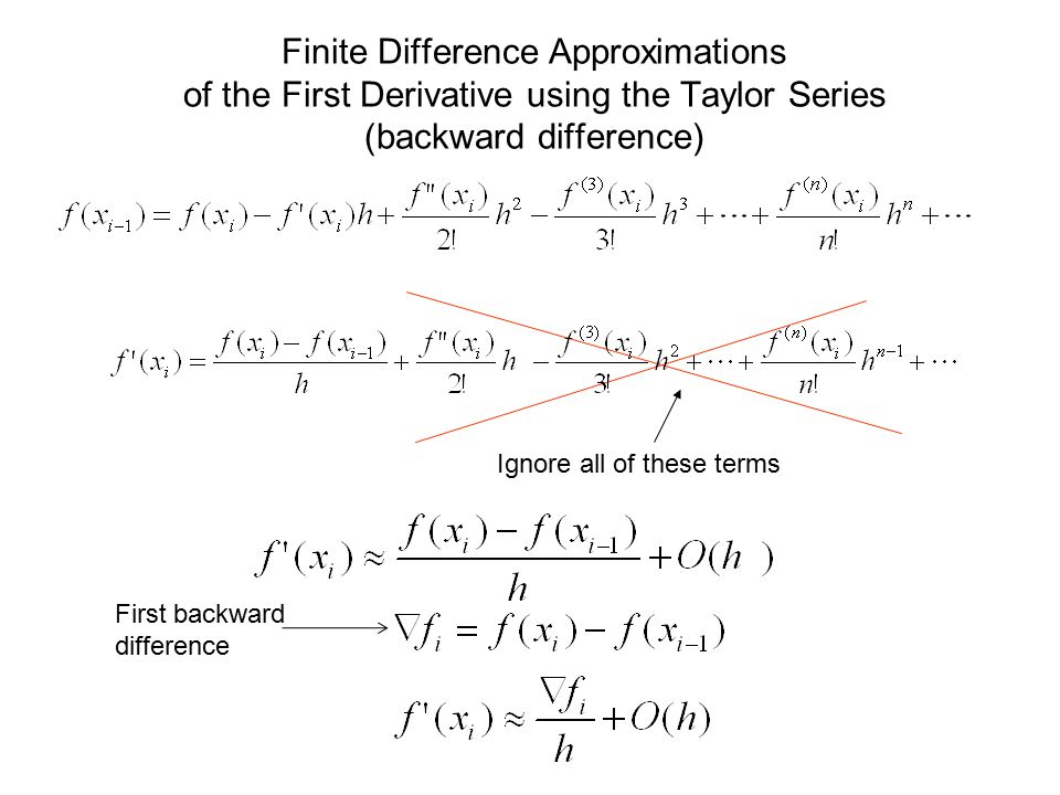 Finite Difference Approximations of the First Derivative using the Taylor Series (backward difference) Ignore all of these terms First backward differ