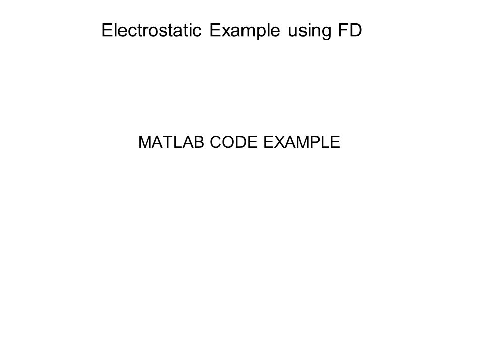 Electrostatic Example using FD MATLAB CODE EXAMPLE