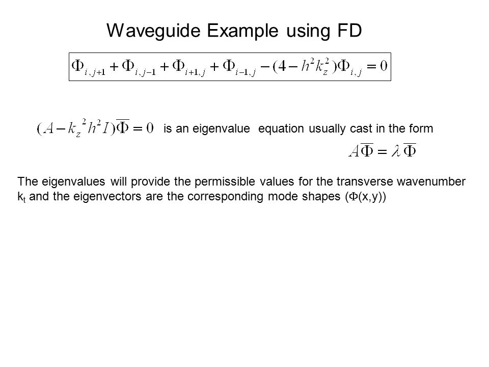 Waveguide Example using FD is an eigenvalue equation usually cast in the form The eigenvalues will provide the permissible values for the transverse w