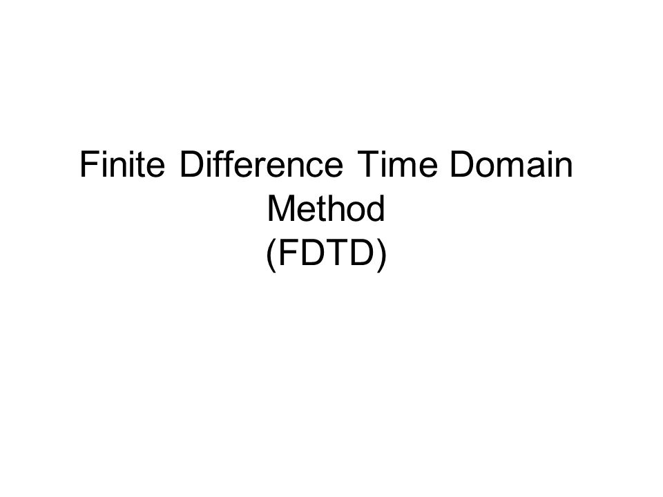 Finite Difference Time Domain Method (FDTD)