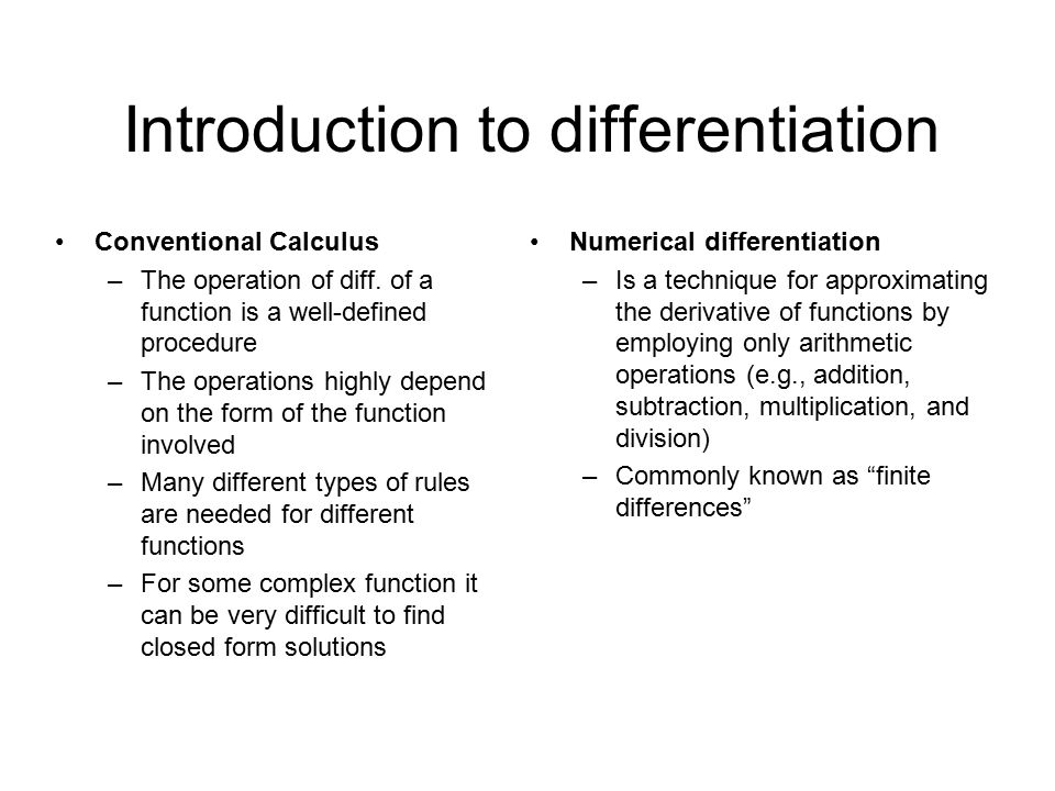 Introduction to differentiation Conventional Calculus –The operation of diff. of a function is a well-defined procedure –The operations highly depend