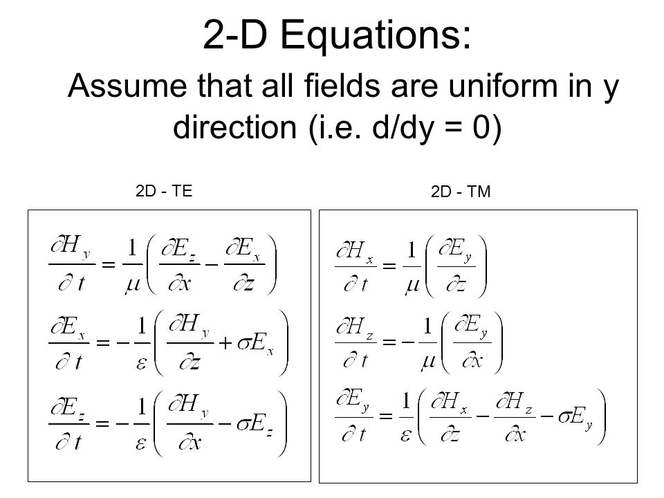 2-D Equations: Assume that all fields are uniform in y direction (i.e. d/dy = 0) 2D - TE 2D - TM