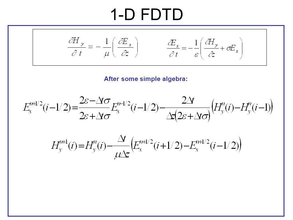 1-D FDTD After some simple algebra: