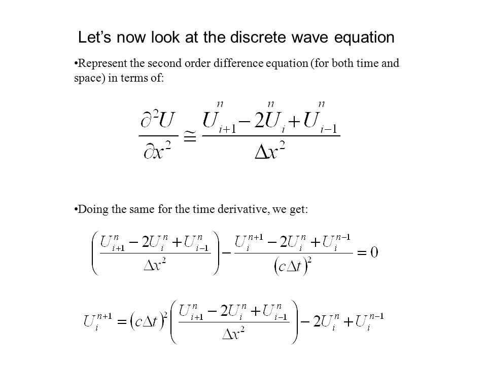 Represent the second order difference equation (for both time and space) in terms of: Doing the same for the time derivative, we get: Let's now look a