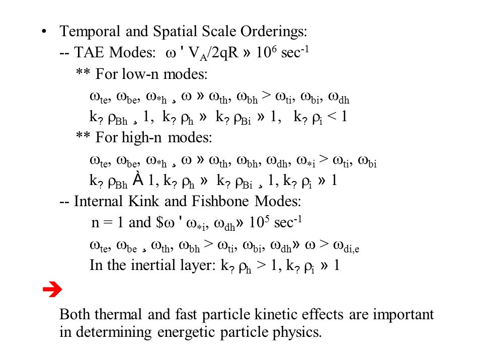 Temporal and Spatial Scale Orderings: -- TAE Modes:  V A /2qR » 10 6 sec -1 ** For low-n modes:  te,  be,  *h ¸  »  th,  bh >  ti,  bi,  dh k .